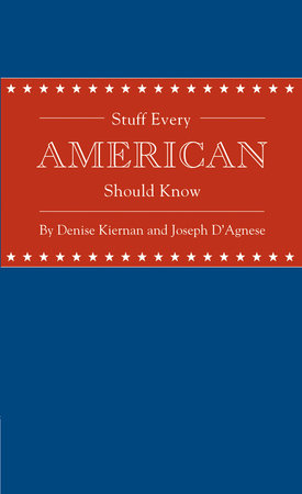 Stuff Every American Should Know by Joseph D'Agnese and Denise Kiernan