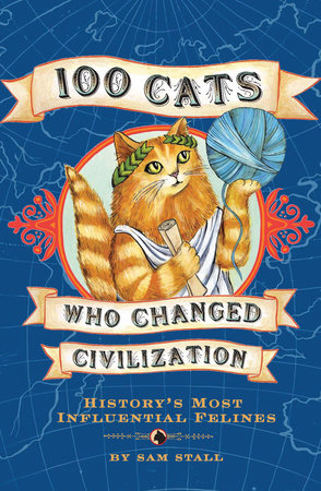 100 Cats Who Changed Civilization by