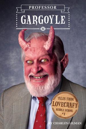 Tales from Lovecraft Middle School #1: Professor Gargoyle by