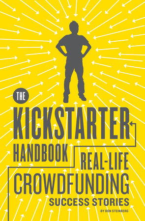 The Kickstarter Handbook by Don Steinberg