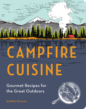 Campfire Cuisine by Robin Donovan
