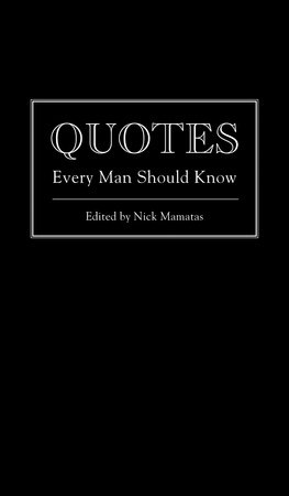 Quotes Every Man Should Know by Nick Mamatas