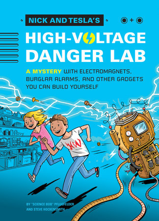 Nick and Tesla's High-Voltage Danger Lab by Bob Pflugfelder and Steve Hockensmith