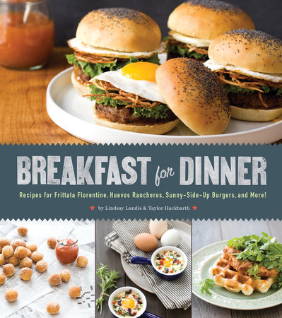 Breakfast for Dinner by Taylor Hackbarth and Lindsay Landis
