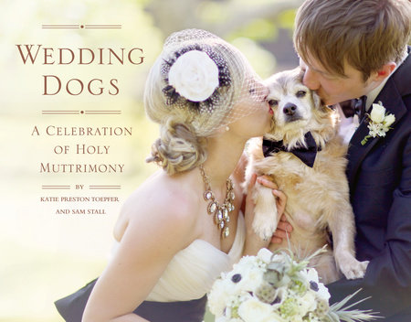 Wedding Dogs by Sam Stall and Katie Preston Toepfer
