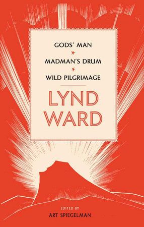 Lynd Ward: God's Man, Madman's Drum, Wild Pilgrimage