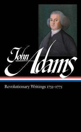 John Adams: Revolutionary Writings 1755-1775