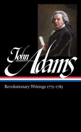 John Adams: Revolutionary Writings 1775-1783