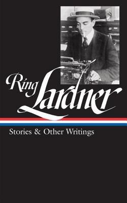 Ring Lardner: Stories & Other Writings