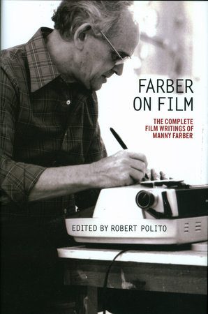 Farber on Film: The Complete Film Writings of Manny Faber
