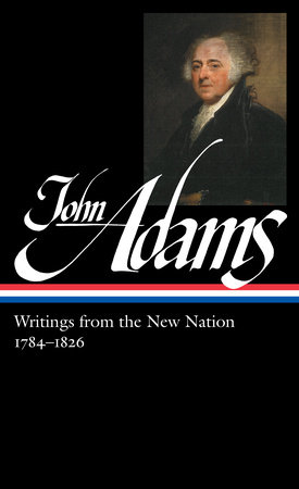 John Adams: Writings from the New Nation, 1784-1826