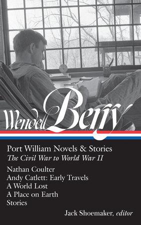 Wendell Berry: Port William Novels & Stories: The Civil War to World War II