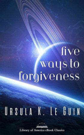 Five Ways to Forgiveness