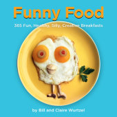 Funny Food Written by Bill Wurtzel and Claire Wurtzel