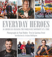 Everyday Heroes Written by Katrina Fried, Photographed by Paul Mobley