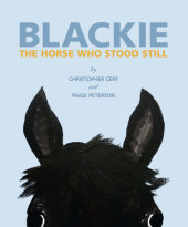 Blackie: The Horse Who Stood Still Written by Christopher Cerf and Paige Peterson