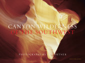 Canyon Wilderness of the Southwest Written by Jon Ortner, Introduction by Greer K. Chesher