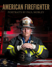 American Firefighter Written by Paul Mobley, Contribution by National Fallen Firefighters Foundation, Text by Joellen Kelly