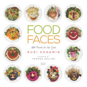 Food Faces Written by Rudi Sodamin, Foreword by Thomas Keller