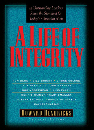 A Life of Integrity by Dr. Howard Hendricks