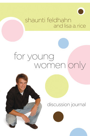 For Young Women Only Discussion Journal by Shaunti Feldhahn and Lisa A. Rice