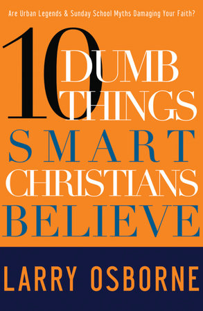 Ten Dumb Things Smart Christians Believe by