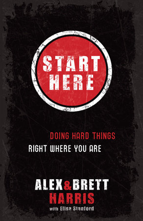Start Here by Alex Harris and Brett Harris