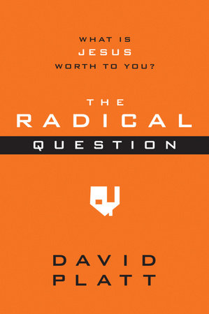 The Radical Question by David Platt