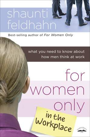 For Women Only in the Workplace by Shaunti Feldhahn