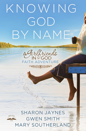 Knowing God by Name by Sharon Jaynes, Gwen Smith and Mary Southerland
