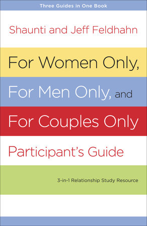 For Women Only, For Men Only, and For Couples Only Participant's Guide by Jeff Feldhahn and Shaunti Feldhahn
