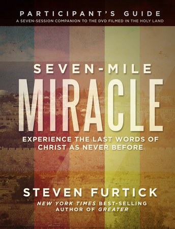 Seven-Mile Miracle Participant's Guide by