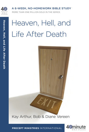 Heaven, Hell, and Life After Death by Kay Arthur, Bob Vereen and Diane Vereen