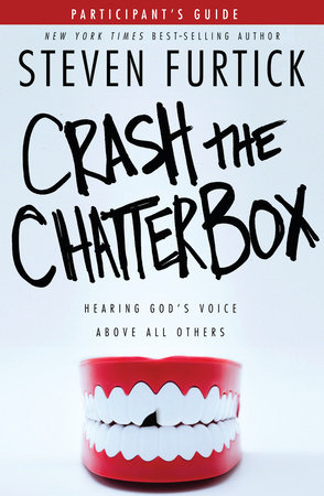 Crash the Chatterbox Participant's Guide by Steven Furtick