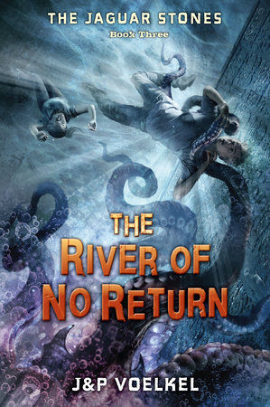 The Jaguar Stones, Book Three: The River of No Return by