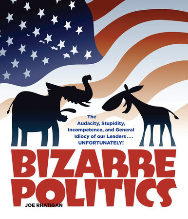 Bizarre Politics by Joe Rhatigan
