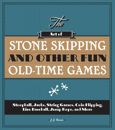The Art of Stone Skipping and Other Fun Old-Time Games by