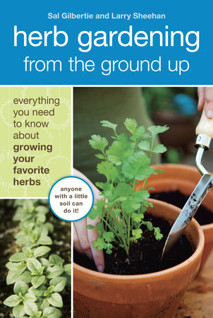 Herb Gardening from the Ground Up by Larry Sheehan and Sal Gilbertie