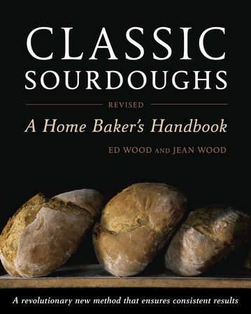 Classic Sourdoughs, Revised by Jean Wood and Ed Wood