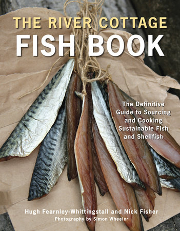 The River Cottage Fish Book by Hugh Fearnley-Whittingstall and Nick Fisher