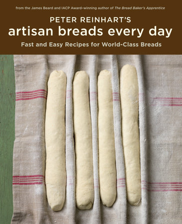 Peter Reinhart's Artisan Breads Every Day by