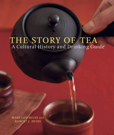 The Story of Tea by Robert J. Heiss and Mary Lou Heiss