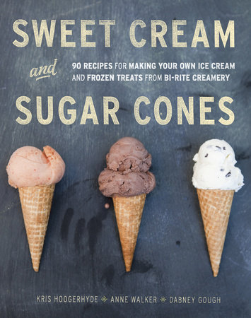 Sweet Cream and Sugar Cones by Kris Hoogerhyde, Anne Walker and Dabney Gough