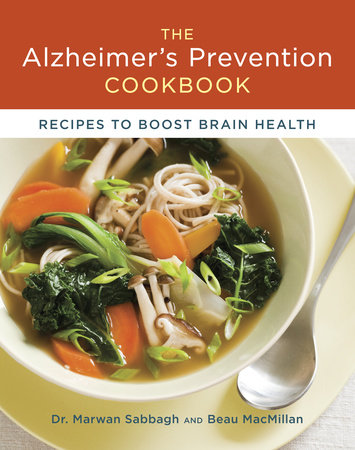 The Alzheimer's Prevention Cookbook by Beau MacMillan and Dr. Marwan Sabbagh