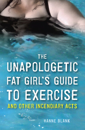 The Unapologetic Fat Girl's Guide to Exercise and Other Incendiary Acts by