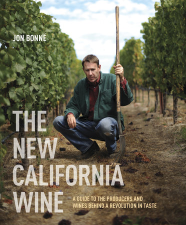 The New California Wine by Jon Bonne