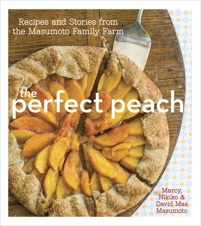 The Perfect Peach by Marcy Masumoto, David Mas Masumoto and Nikiko Masumoto
