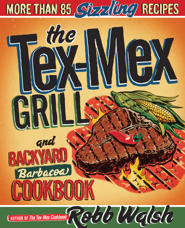 The Tex-Mex Grill and Backyard Barbacoa Cookbook by