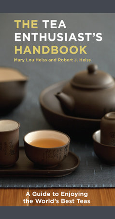 The Tea Enthusiast's Handbook by Mary Lou Heiss and Robert J. Heiss