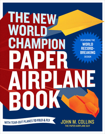 The New World Champion Paper Airplane Book by John M. Collins